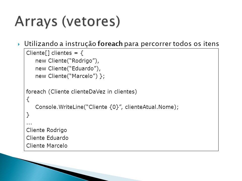 Arrays (vetores) Utilizando a instrução foreach para percorrer todos os itens de um Array. Cliente[] clientes = {